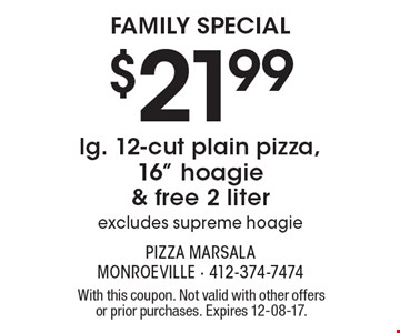 FAMILY SPECIAL $21.99 lg. 12-cut plain pizza, 16