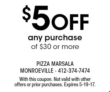 $5 Off any purchase of $30 or more. With this coupon. Not valid with other offers or prior purchases. Expires 5-19-17.