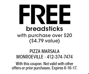 Free breadsticks with purchase over $20 ($4.79 value). With this coupon. Not valid with other offers or prior purchases. Expires 6-16-17.