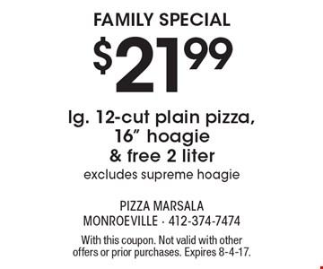 FAMILY SPECIAL $21.99 lg. 12-cut plain pizza, 16