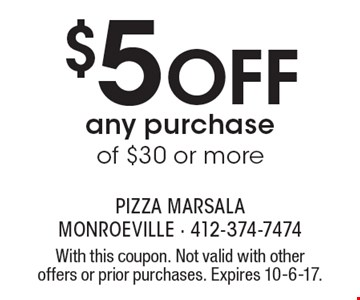 $5 Off any purchase of $30 or more. With this coupon. Not valid with other offers or prior purchases. Expires 10-6-17.