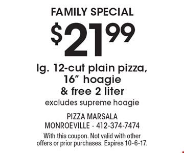 FAMILY SPECIAL $21.99lg. 12-cut plain pizza, 16