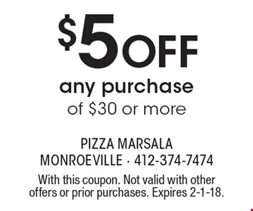 $5 Off any purchase of $30 or more. With this coupon. Not valid with other offers or prior purchases. Expires 2-1-18.