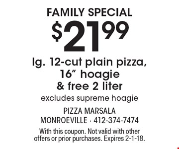 FAMILY SPECIAL $21.99 for 1 lg. 12-cut plain pizza, 16