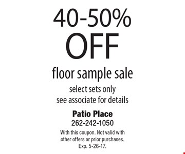 40-50%OFF floor sample sale select sets only see associate for details. With this coupon. Not valid with other offers or prior purchases. Exp. 5-26-17.