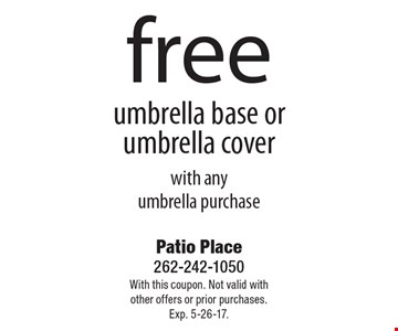 Free umbrella base or umbrella cover with any umbrella purchase. With this coupon. Not valid with other offers or prior purchases. Exp. 5-26-17.