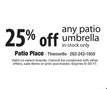25% off any patio umbrella in-stock only. Valid on select brands. Cannot be combined with other offers, sale items or prior purchases. Expires 6-30-17.