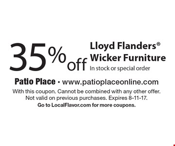35% off Lloyd Flanders Wicker Furniture In stock or special order. With this coupon. Cannot be combined with any other offer. Not valid on previous purchases. Expires 8-11-17. Go to LocalFlavor.com for more coupons.