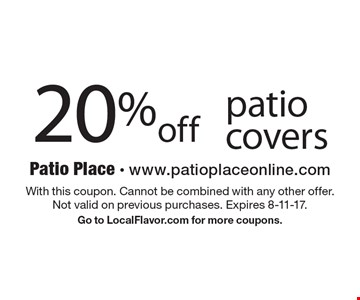 20% off patio covers. With this coupon. Cannot be combined with any other offer. Not valid on previous purchases. Expires 8-11-17. Go to LocalFlavor.com for more coupons.
