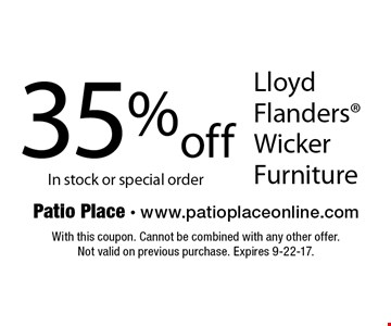 35% off Lloyd Flanders Wicker Furniture. In stock or special order. With this coupon. Cannot be combined with any other offer. Not valid on previous purchase. Expires 9-22-17.