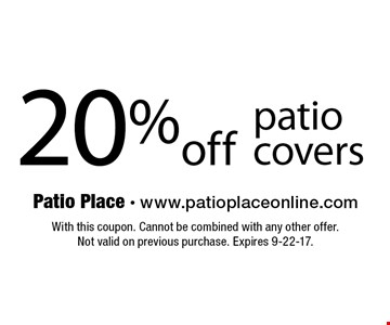 20%off patio covers. With this coupon. Cannot be combined with any other offer. Not valid on previous purchase. Expires 9-22-17.