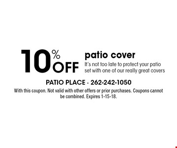 10% off patio cover .It's not too late to protect your patio set with one of our really great covers. With this coupon. Not valid with other offers or prior purchases. Coupons cannot be combined. Expires 1-15-18.