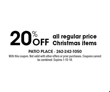 20% off all regular price Christmas items. With this coupon. Not valid with other offers or prior purchases. Coupons cannot be combined. Expires 1-15-18.