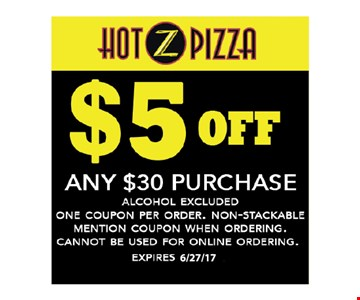 $5 off any $30 purchase. Alcohol excluded. One coupon per order. Non-stackable. Mention coupon when ordering. Cannot be used for online ordering. Expires 6-17-17.
