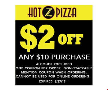 $2 off any $10 purchase. Alcohol excluded. One coupon per order. Non-stackable. Mention coupon when ordering. Cannot be used for online ordering. Expires 6-17-17.