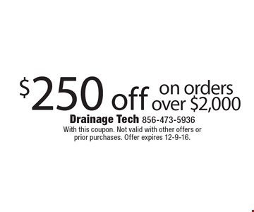$250 off on orders over $2,000. With this coupon. Not valid with other offers or prior purchases. Offer expires 12-9-16.