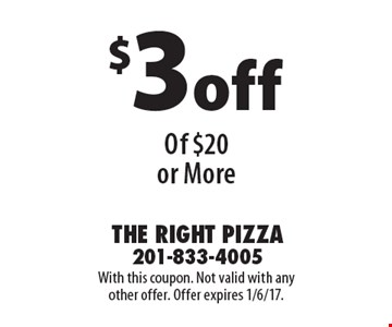 $3off Any Purchase Of $20 or More. With this coupon. Not valid with any other offer. Offer expires 1/6/17.