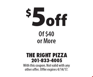 $5 off Any Purchase Of $40 or More. With this coupon. Not valid with any other offer. Offer expires 4/14/17.