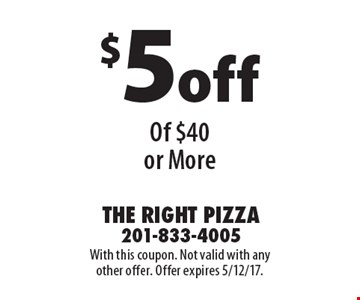 $5 off Any Purchase Of $40 or More. With this coupon. Not valid with any other offer. Offer expires 5/12/17.
