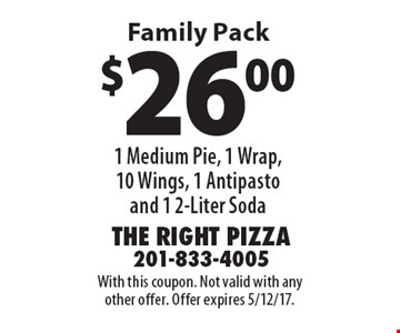 $26.00 1 Medium Pie, 1 Wrap, 10 Wings, 1 Antipasto and 1 2-Liter Soda Family Pack. With this coupon. Not valid with any other offer. Offer expires 5/12/17.