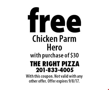 free Chicken Parm Herowith purchase of $30. With this coupon. Not valid with any other offer. Offer expires 9/8/17.