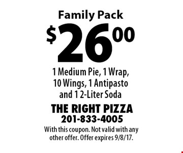 $26.00 1 Medium Pie, 1 Wrap, 10 Wings, 1 Antipasto and 1 2-Liter Soda Family Pack. With this coupon. Not valid with any other offer. Offer expires 9/8/17.