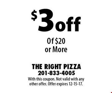 $3 off Any Purchase Of $20 or More. With this coupon. Not valid with any other offer. Offer expires 12-15-17.