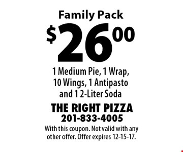 $26.00 - 1 Medium Pie, 1 Wrap, 10 Wings, 1 Antipasto and 1 - 2-Liter Soda Family Pack. With this coupon. Not valid with any other offer. Offer expires 12-15-17.