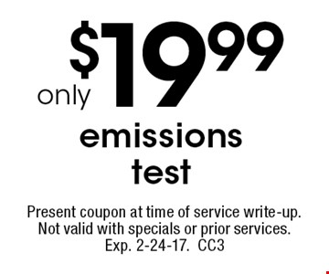 $19.99 only emissions test. Present coupon at time of service write-up. Not valid with specials or prior services. Exp. 2-24-17. CC3