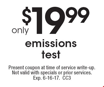 Only $19.99 emissions test. Present coupon at time of service write-up. Not valid with specials or prior services. Exp. 6-16-17.CC3
