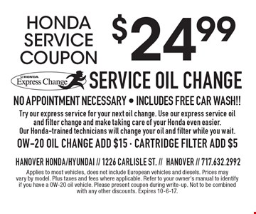 Honda Service Coupon $24.99 Honda Express Change Service Oil Change No Appointment Necessary - INCLUDES FREE CAR WASH!!Try our express service for your next oil change. Use our express service oil