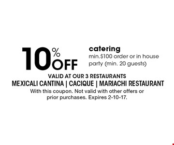 10% OFF catering. Min. $100 order or in house party (min. 20 guests). With this coupon. Not valid with other offers or prior purchases. Expires 2-10-17.