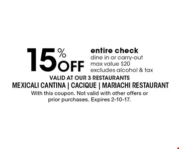 15% OFF entire check. Dine in or carry-out. Max value $20. Excludes alcohol & tax. With this coupon. Not valid with other offers or prior purchases. Expires 2-10-17.