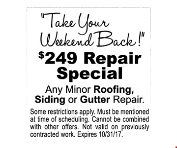 $249 repair special any minor roofing, siing or gutter repair