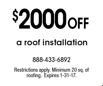 $2000 Off a roof installation. Restrictions apply. Minimum 20 sq. of roofing.Expires 1-31-17.