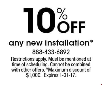 10% Off any new installation*. Restrictions apply. Must be mentioned at time of scheduling. Cannot be combined with other offers. *Maximum discount of $1,000.Expires 1-31-17.