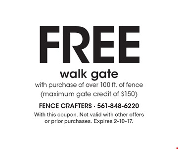 Free walk gate with purchase of over 100 ft. of fence (maximum gate credit of $150). With this coupon. Not valid with other offers or prior purchases. Expires 2-10-17.