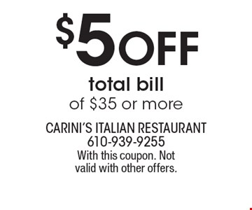 $5 Off total bill of $35 or more. With this coupon. Not valid with other offers.