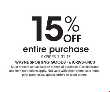 15% OFF entire purchase Expires 1-31-17. Must present actual coupon at time of purchase. Certain brand and item restrictions apply. Not valid with other offers, sale items, prior purchases, special orders or team orders.