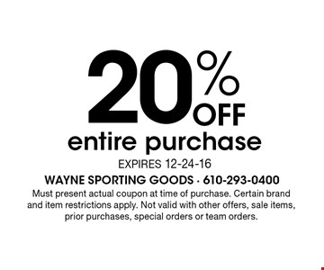 20% off entire purchase. Expires 12-24-16. Must present actual coupon at time of purchase. Certain brand and item restrictions apply. Not valid with other offers, sale items, prior purchases, special orders or team orders.