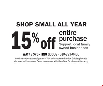 Shop Small All Year. 15% Off Entire Purchase. Support local family owned businesses. Must have coupon at time of purchase. Valid on in-stock merchandise. Excludes gift cards, prior sales and team orders. Cannot be combined with other offers. Certain restrictions apply.