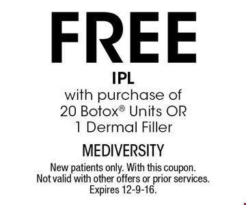 Free IPLwith purchase of 20 Botox Units OR 1 Dermal Filler. New patients only. With this coupon. Not valid with other offers or prior services. Expires 12-9-16.