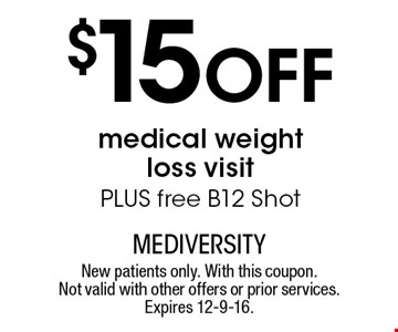 $15 Off medical weight loss visitPLUS free B12 Shot. New patients only. With this coupon. Not valid with other offers or prior services. Expires 12-9-16.