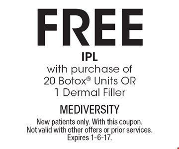 Free IPL with purchase of 20 Botox Units OR 1 Dermal Filler. New patients only. With this coupon. Not valid with other offers or prior services. Expires 1-6-17.