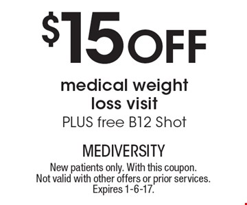 $15 Off medical weight loss visit PLUS free B12 Shot. New patients only. With this coupon. Not valid with other offers or prior services. Expires 1-6-17.