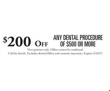 $200 Off any dental procedure of $500 or more. New patients only. Offers cannot be combined. Call for details. Excludes dermal fillers and cosmetic injections. Expires 3/10/17.