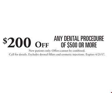 $200 Off any dental procedure of $500 or more. New patients only. Offers cannot be combined. Call for details. Excludes dermal fillers and cosmetic injections. Expires 4/21/17.