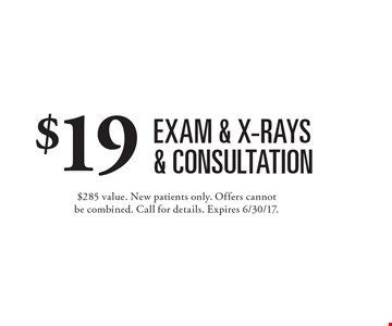 $19 exam & x-rays & consultation. $285 value. New patients only. Offers cannot be combined. Call for details. Expires 6/30/17.