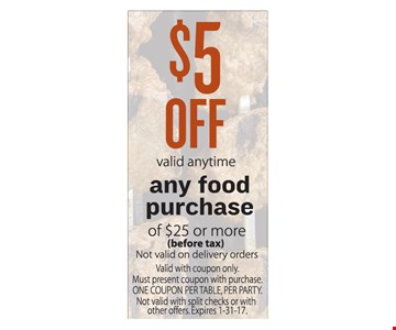 $5 off any food purchase of $25 or more. Valid anytime.