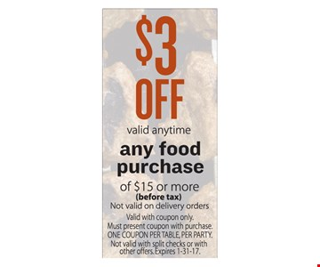 $3 off any food purchase of $15 or more. Valid anytime.
